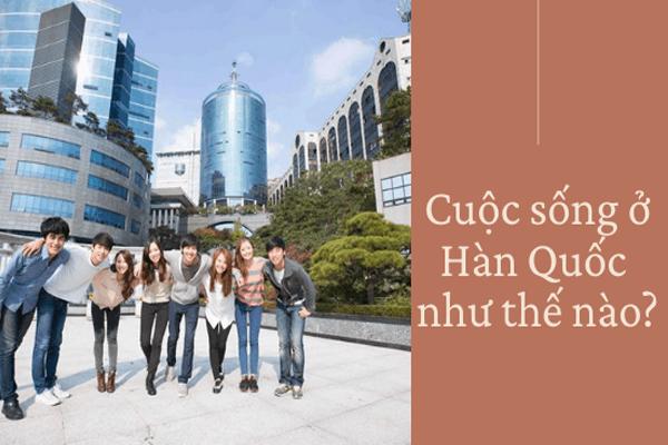 Cuộc sống du học sinh Hàn Quốc một năm đầu như thế nào?