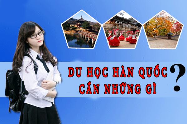 Du học Hàn Quốc cần những gì