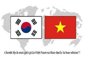 Chệnh lệch múi giờ của Hàn Quốc và Việt Nam