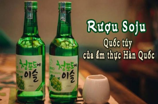 Rượu soju, quốc túy của ẩm thực Hàn Quốc